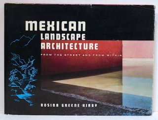 Mexican Landscape Architecture; From the Street and from Within. Rosina Greene KIrby