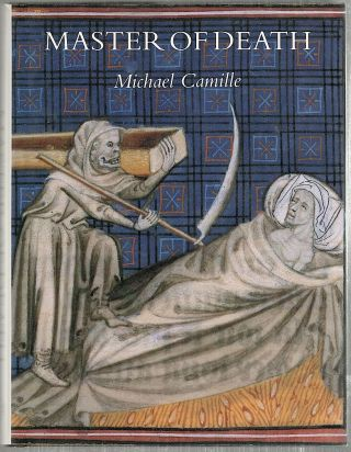 Master of Death; The Lifeless Art of Pierre Remiet Illuminator. Michael Camille