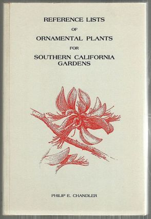 Reference Lists of Ornamental Plants for Southern California Gardens. Philip E. Chandler.