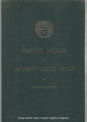 Facing Heads on Ancient Greek Coins. Agnes Baldwin