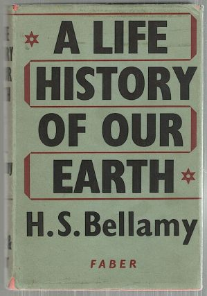Life History of Our Earth; Based on the Geological Application of Hoerbiger's Theory. H. S. Bellamy.