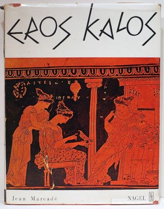 Eros Kalos; Essay on Erotic Elements in Greek Art. Jean Marcad&eacute