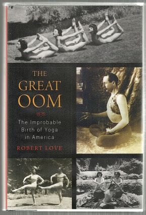 Great Oom; The Improbable Birth of Yoga in America. Robert Love