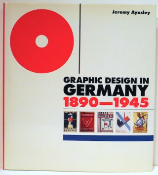 Graphic Design in Germany; 1890-1945. Jeremy Aynsley