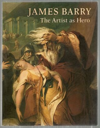 James Barry; The Artist as Hero. William L. Pressly