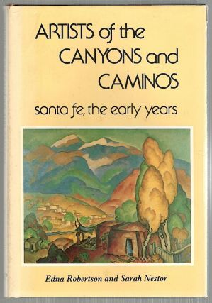 Artists of the Canyons and Caminos; Santa Fe, the Early Years. Edna Robertson, Sarah Nestor
