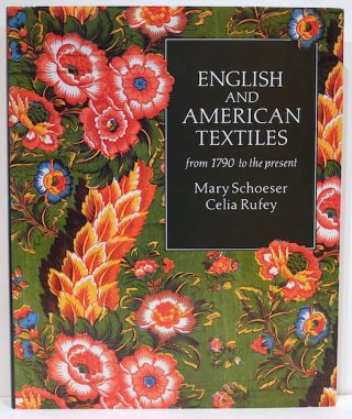 English and American Textiles; From 1790 to the Present. Mary Schoeser, Celia Rufey