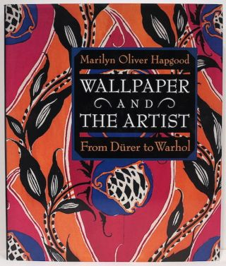 Wallpaper and the Artist; Fron Dürer to Warhol. Marilyn Oliver Hapgood
