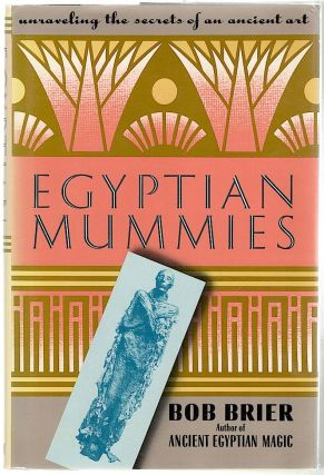 Egyptian Mummies; Unraveling the Secrets of an Ancient Art. Bob Brier