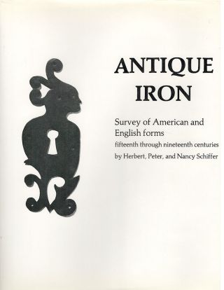 Antique Iron; Survey of American and English Forms, Fifteenth Through Nineteenth Centuries....
