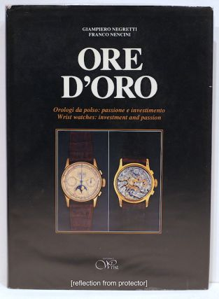 Ore D'Oro; Wrist Watches: Investment and Passion. Giampiero Negretti, Franco Nencini