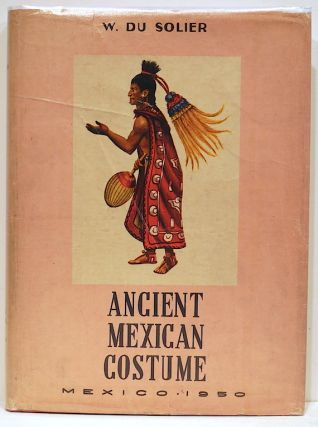 Ancient Mexican Costume. W. Du Solier