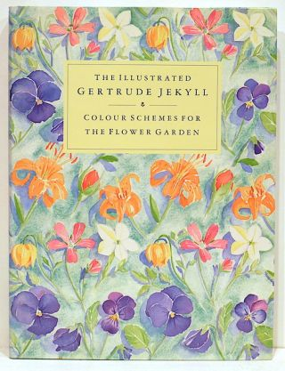 Colour Schemes for the Flower Garden; The Illustrated Gertrude Jekyll. Gertrude Jekyll.