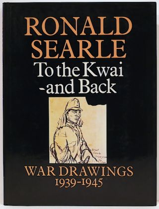 To the Kwai – and Back; War Drawing, 1939-1945. Ronald Searle.