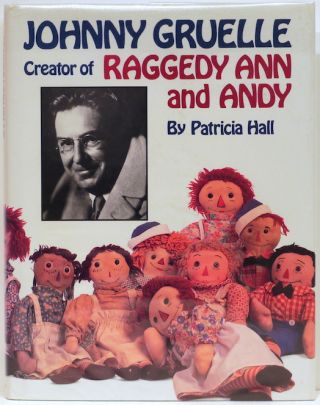 Johnny Gruelle; Creator of Raggedy Ann and Andy. Patricia Hall.