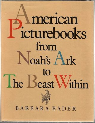 American Picturebooks; From Noah's Ark to the Beast Within. Barbara Bader