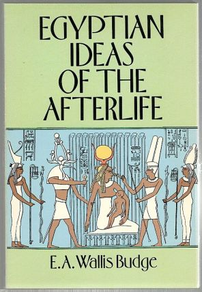 Egyptian Ideas of the Afterlife. E. A. Wallis Budge