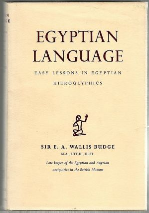 Egyptian Language; Easy Lessons in Egyptian Hieroglyphics; Sign List. E. A. Wallis Budge