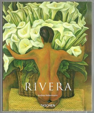 Diego Rivera; A Revolutionary Spirit in Modern Art. Andrea Kettermann