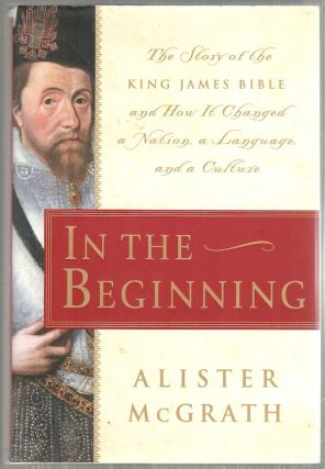 In the Beginning; The Story of the King James Bible and How It Changed a Nation, a language, and...