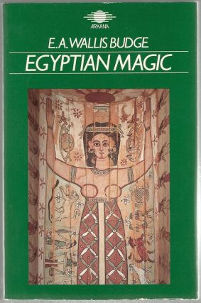 Egyptian Magic. E. A. Wallis Budge