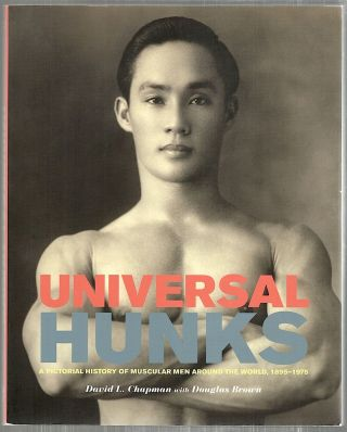Universal Hunks; A Pictorial History of Muscular Men Around the World, 1895-1975. David L. Chapman, Douglas Brown.