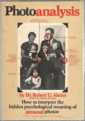 Photoanalysis; How to Interpret the Hidden Psychological Meaning of Personal and Public Photographs. Robert U. Akeret.