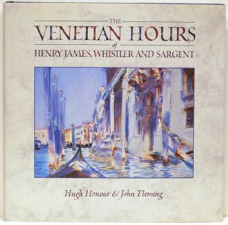 Venetian Hours of Henry James, Whistler and Sargent. Hugh Honour, John Fleming