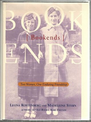 Book Ends; Two Women, One Enduring Friendship. Leona Rostenberg, Madeleine Stern.