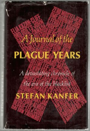 Journal of the Plague Years; A Devastating Chronicle of the Era of the Blacklist. Stefan Kanfer