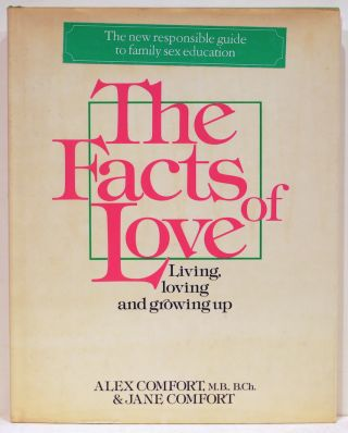 Facts of Love; Living, Loving and Growing Up. Alex Comfort, Jane Comfort