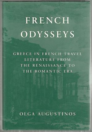 French Osysseys; Greece in French Travel Literature from the Renaissance to the Romantic Era. Olga Augustinos.
