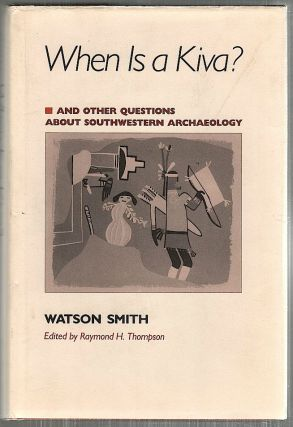 When Is a Kiva?; And Other Questions About Southwestern Archaeology. Watson Smith