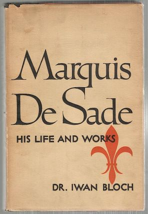 Marquis de Sade; His Life and Works. Iwan Bloch