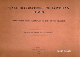 Wall Decorations of Egyptian Tombs; Illustrated from Examples in the British Museum. E. A. Wallis...