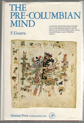 Pre-Columbian Mind; A Study Into the Aberrant Nature of Sexual Drives, Drugs Affecting Behaviour,...