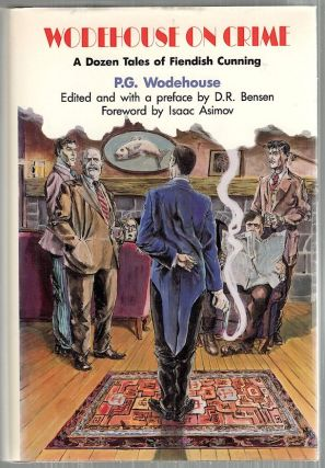 Wodehouse On Crime; A Dozen Tales of Fiendish Cunning. P. G. Wodehouse.