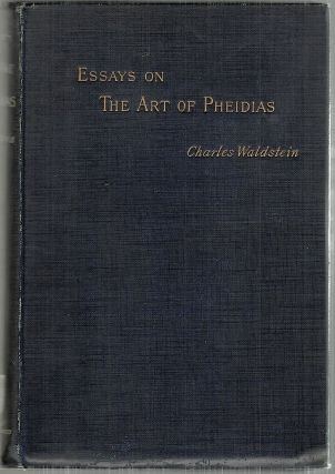 Essays on the Art of Phedias. Charles Waldstein