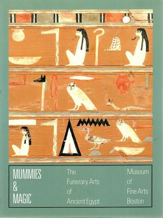 Mummies & Magic; The Funerary Arts of Ancient Egypt. Sue D'Auria, Catharine H. Roehrig,...
