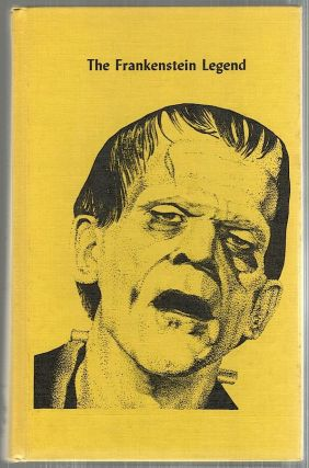 Frankenstein Legend; A Tribute to Mary Shelley and Boris Karloff. Donald F. Glut