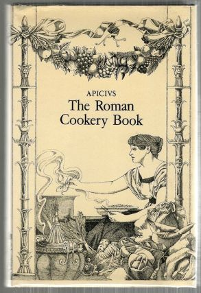 Roman Cookery Book; A Critical Translation of The Art of Cooking by Apicius for Use in the Study and the Kitchen. Barbara Flower, Elisabeth Rosenbaum.