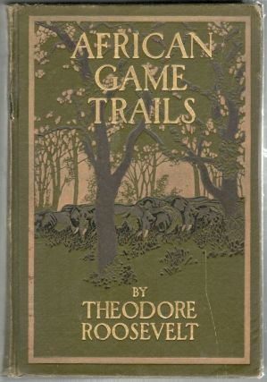 African Game Trails; African Wanderings of an American Hunter-Naturalist. Theodore Roosevelt.