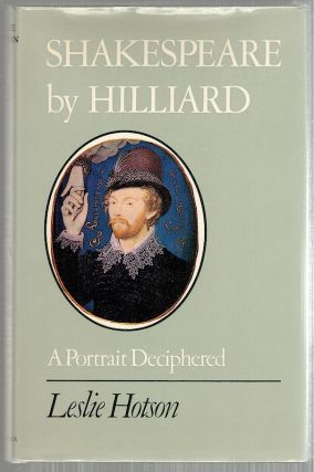 Shakespeare by Hilliard. Leslie Hotson.