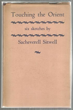 Touching the Orient; Six Sketches. Sacheverell Sitwell.