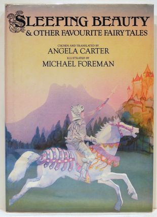 Sleeping Beauty; & Other Fafourite Fairy Tales. Angela Carter, chosen & translated.