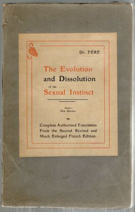 Evolution and Dissolution of the Sexual Instinct. Charles Fér&eacute