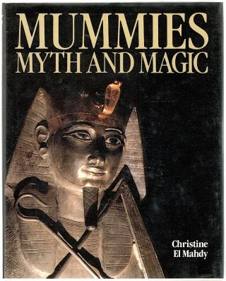 Mummies; Myth and Magic in Ancient Egypt. Christine El Mahdy
