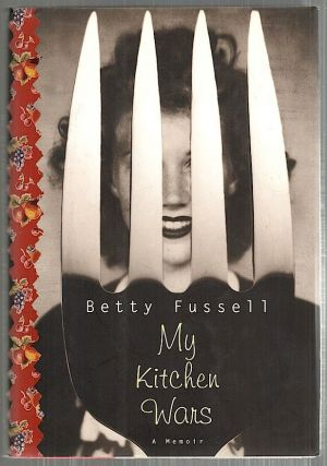 My Kitchen Wars; A Memoir. Betty Fussell