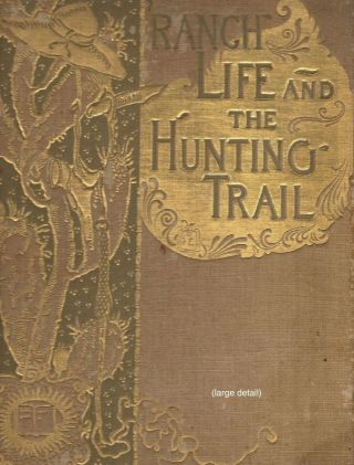 Ranch Life and the Hunting-Trail. Theodore Roosevelt.