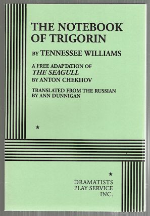Notebook of Trigorin; A Free Adaption of The Seagull by Anton Chekhov. Tennessee Williams.